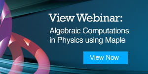 View Webinar: Algebraic Computations in Physics using MapleView Webinar: Algebraic Computations in Physics using Maple
