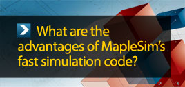 what are the advantages of Maplesim fast simulation code