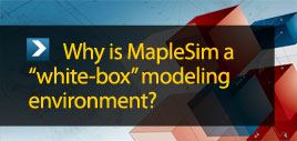 "why is Maplesim a ""white box"" modeling enviroment"